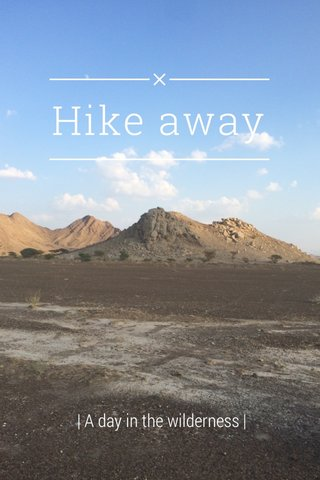 Hike away | A day in the wilderness |
