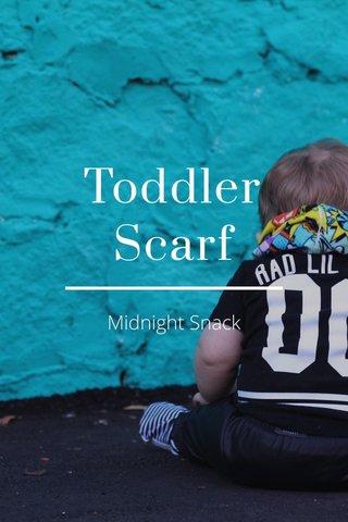 Toddler Scarf Midnight Snack