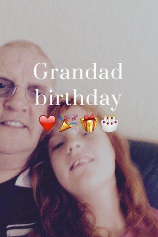 Grandad birthday ❤️🎉🎁🎂