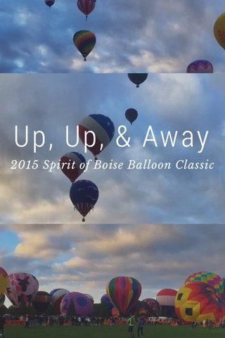 Up, Up, & Away 2015 Spirit of Boise Balloon Classic