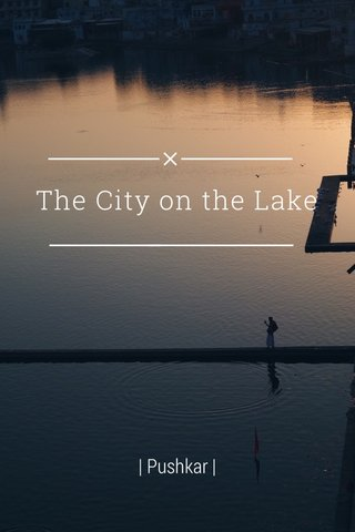 The City on the Lake | Pushkar |