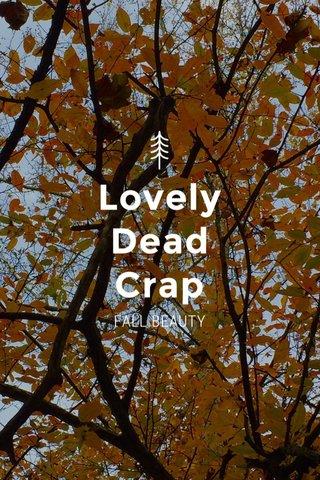 Lovely Dead Crap FALL BEAUTY