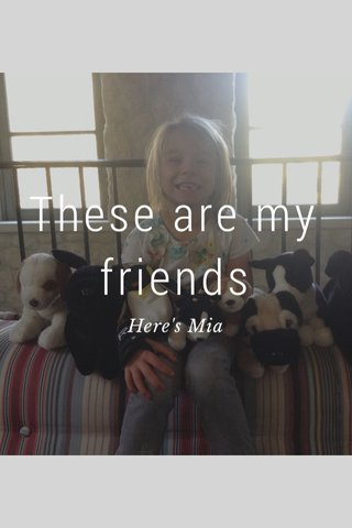 These are my friends Here's Mia