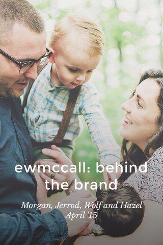 ewmccall: behind the brand Morgan, Jerrod, Wolf and Hazel April '15