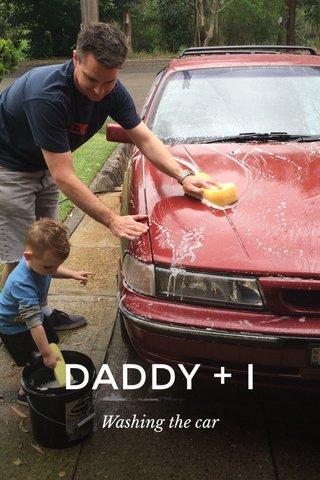 DADDY + I Washing the car