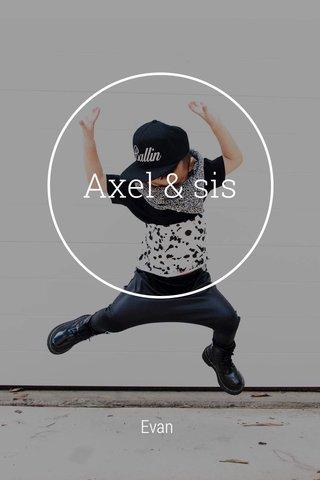 Axel & sis Evan