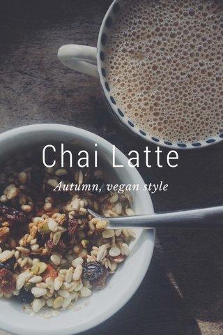 Chai Latte Autumn, vegan style