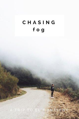 CHASING fog A TRIP TO EL MONTSENY