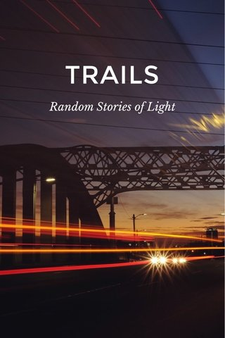 TRAILS Random Stories of Light