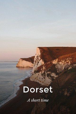 Dorset A short time