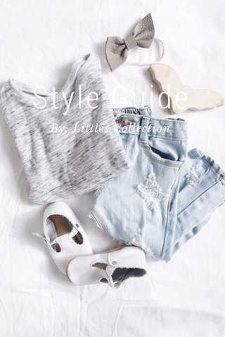 Style Guide By: Littles Collection