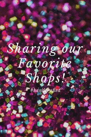 Sharing our Favorite Shops! #handcrafted