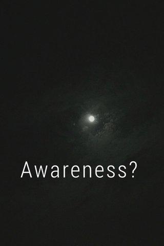 Awareness?