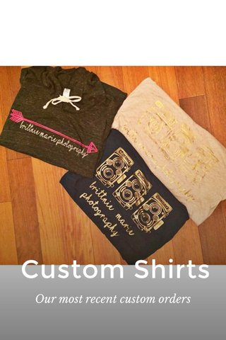 Custom Shirts Our most recent custom orders