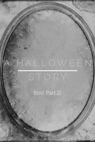 Boo! Part 2!