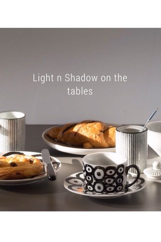 Light n Shadow on the tables