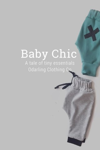 Baby Chic A tale of tiny essentials Odarling Clothing Co