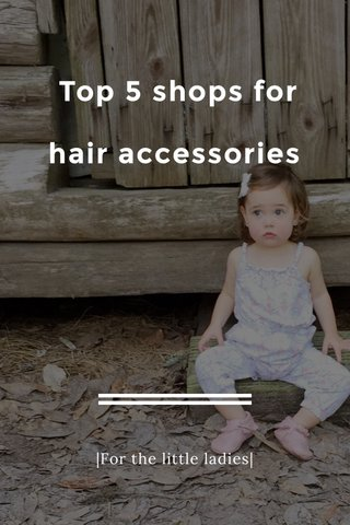 Top 5 shops for hair accessories |For the little ladies|