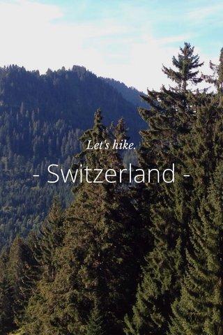 - Switzerland - Let's hike.