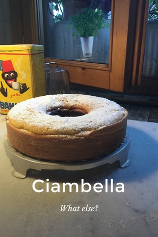 Ciambella What else?