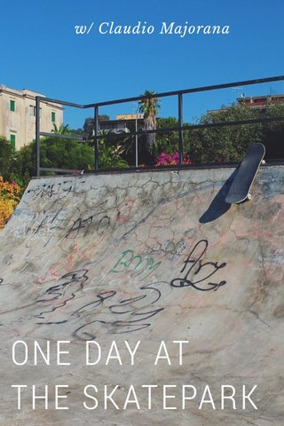 ONE DAY AT THE SKATEPARK w/ Claudio Majorana