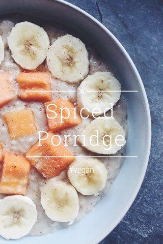 Spiced Porridge #vegan