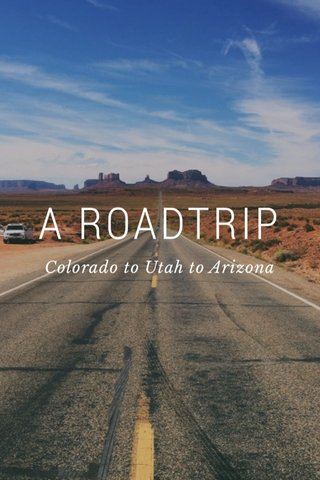 A ROADTRIP Colorado to Utah to Arizona