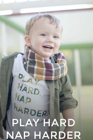 PLAY HARD NAP HARDER