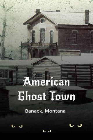 American Ghost Town Banack, Montana