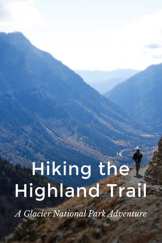 Hiking the Highland Trail A Glacier National Park Adventure