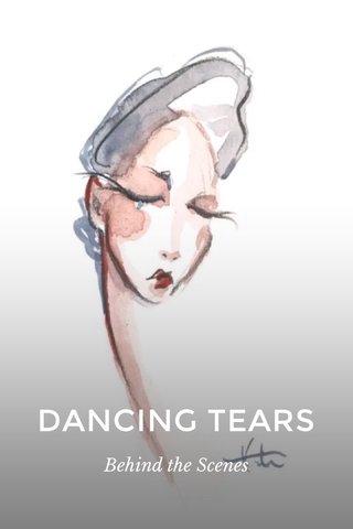 DANCING TEARS Behind the Scenes