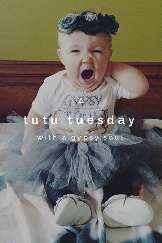 tutu tuesday with a gypsy soul