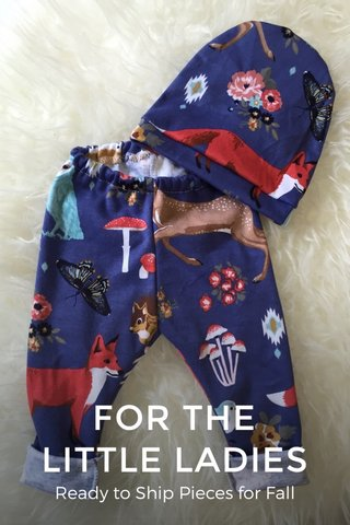 FOR THE LITTLE LADIES Ready to Ship Pieces for Fall