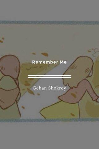 Remember Me Gehan Shokrey
