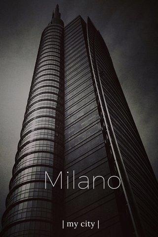 Milano | my city |