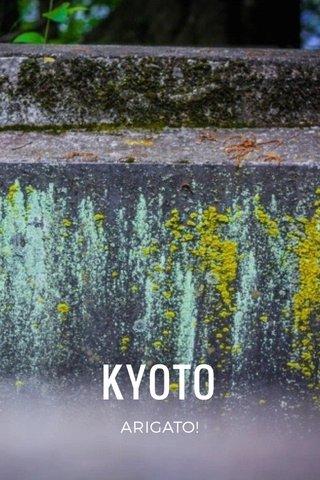 KYOTO ARIGATO!