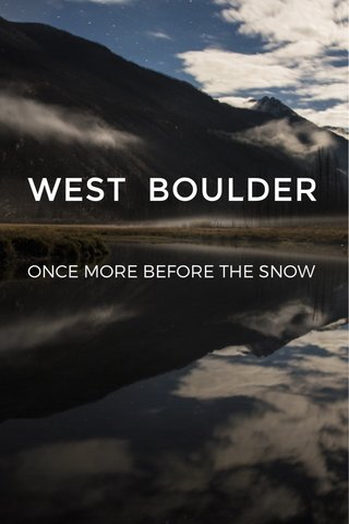 WEST BOULDER ONCE MORE BEFORE THE SNOW