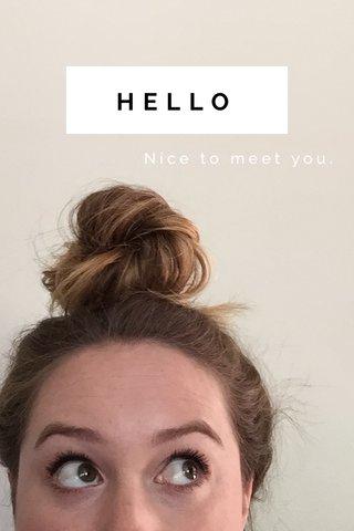 HELLO Nice to meet you.