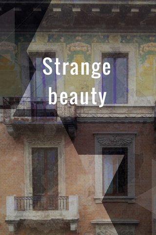 Strange beauty