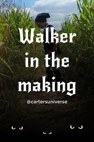 Walker in the making @cartersuniverse