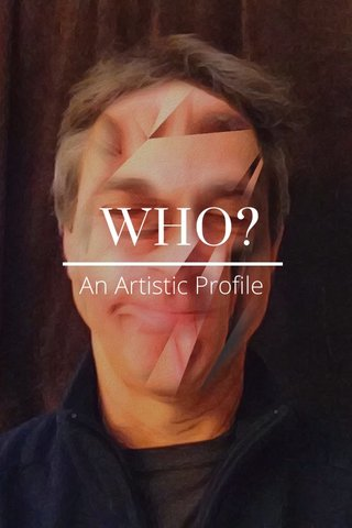 WHO? An Artistic Profile