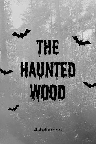 The Haunted wood #stellerboo