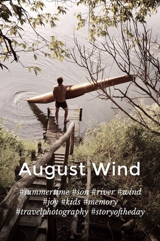 August Wind #summertime #son #river #wind #joy #kids #memory #travelphotography #storyoftheday