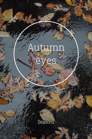 Autumn eyes Seasons