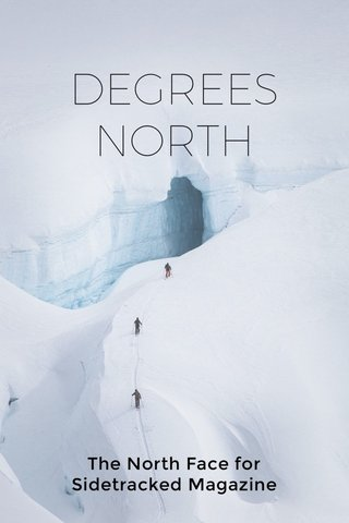 DEGREES NORTH The North Face for Sidetracked Magazine