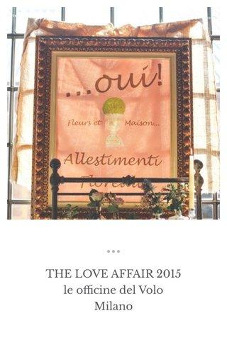 THE LOVE AFFAIR 2015 le officine del Volo Milano