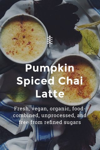 Pumpkin Spiced Chai Latte Fresh, vegan, organic, food-combined, unprocessed, and free from refined sugars