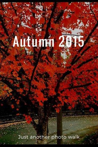 Autumn 2015 Just another photo walk