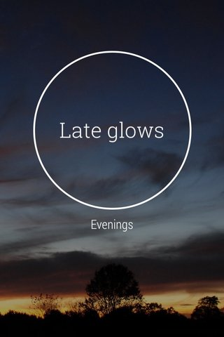 Late glows Evenings