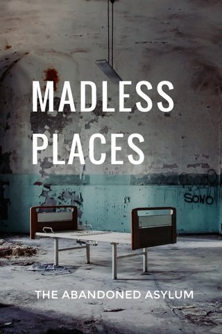 MADLESS PLACES THE ABANDONED ASYLUM